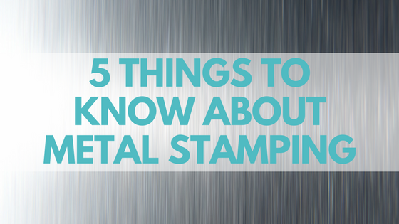 5 Things To Know About Metal Stamping
