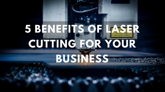 "Words saying ""5 benefits of laser cutting for your business"" in front of a laser cutter"