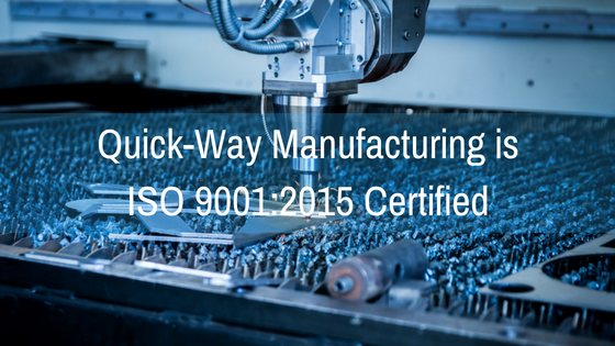 Quick-Way Manufacturing is ISO 9001_2015 Certified